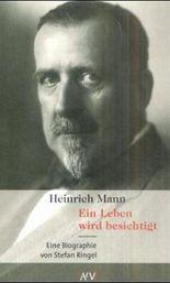 Heinrich Mann. Ein Leben wird besichtigt