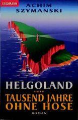 Helgoland oder Tausend Jahre ohne Hose