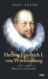 Herzog Friedrich I. von Württemberg. 1557-1608