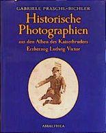 Historische Fotographien aus den Alben des Kaiserbruders Erzherzog Ludwig Victor