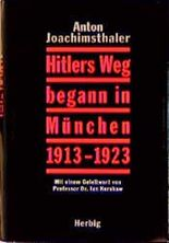 Hitlers Weg begann in München 1913-1923