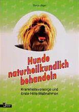 Hunde naturheilkundlich behandeln. Krankheitsvorsorge und Erste- Hilfe- Maßnahmen