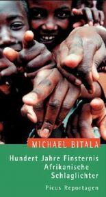 Hundert Jahre Finsternis. Afrikanische Schlaglichter