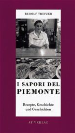 I Sapori del Piemonte. Rezepte, Geschichte und Geschichten