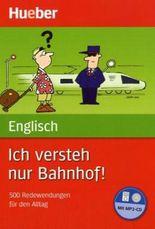 Ich versteh nur Bahnhof! Deutsch – Englisch