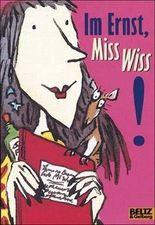 Im Ernst, Miss Wiss!