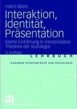 Interaktion, Identität, Präsentation. Kleine Einführung in interpretative Theorien der Soziologie (Hagener Studientexte zur Soziologie)