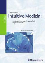 Intuitive Medizin. Einführung in eine anthroposophisch ergänzte Medizin