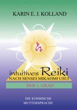 Intuitives Reiki nach Sensei Mikaomi Usui. Der 1. Grad
