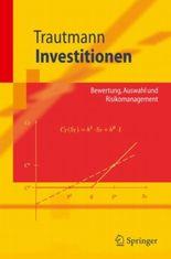 Investitionen. Bewertung, Auswahl und Risikomanagement: Bewertung, Auswahl Und Risikomanagement (Springer-Lehrbuch)