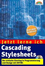 Jetzt lerne ich Cascading Stylesheets . Der einfache Einstieg in Programmierung und Design mit DHTML
