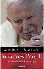 Johannes Paul II. Das Geheimnis des Karol Wojtyla