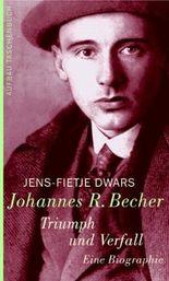Johannes R. Becher. Triumph und Verfall
