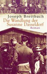 Joseph Breitbach - Werke in Einzelausgaben / Die Wandlung der Susanne Dasseldorf /Ich muss das Buch schreiben...