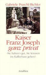 Kaiser Franz Josef ganz privat