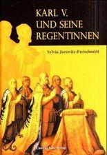 Karl V. und seine Regentinnen