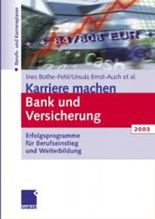 Karriere machen Bank und Versicherung 2003. Erfolgsprogramme für Berufseinstieg und Weiterbildung