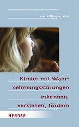 Kinder mit Wahrnehmungsstörungen erkennen, verstehen, fördern