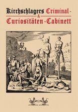 Kirchschlagers Criminal & Curiositäten-Cabinett - Band 1