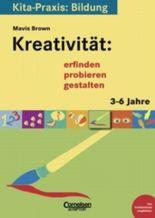 Kita-Praxis: Bildung / Kreativität: erfinden, probieren, gestalten