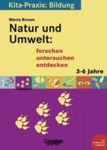 Kita-Praxis: Bildung / Natur und Umwelt: forschen, untersuchen, entdecken