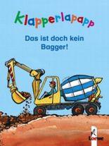 Klapperlapapp - Das ist doch kein Bagger!