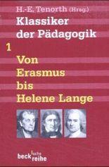 Klassiker der Pädagogik Erster Band: Von Erasmus bis Helene Lange