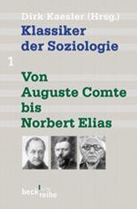 Klassiker der Soziologie 1. Von Auguste Comte bis Norbert Elias.