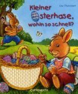 Kleiner Osterhase, wohin so schnell?