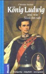 König Ludwig . . . und wie Sissi ihn sah