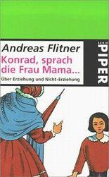 Konrad, sprach die Frau Mama . . .