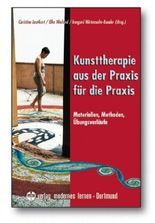 Kunsttherapie aus der Praxis für die Praxis
