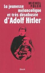 La jeunesse mélancholique et très désabusée d'Adolf Hitler