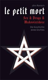 le petit mort. Sex & Drugs & Mukoviszidose: Die Geschichte eines Grufties