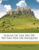 League of the Ho-De-No-Sau-Nee Or Iroquois