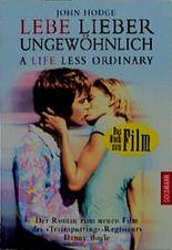 Lebe lieber ungewöhnlich. Buch zum Film. A life less ordinary.