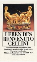 Leben des Benvenuto Cellini florentinischen Goldschmieds und Bildhauers von ihm selbst geschrieben, aus dem Italienischen und mit einem Anhange herausgegeben von Johann Wolfgang Goethe