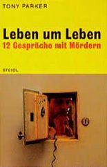 Leben um Leben. 12 Gespräche mit Mördern.
