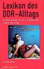 Lexikon des DDR- Alltags. Von 'Altstoffsammlung' bis 'Zirkel schreibender Arbeiter'
