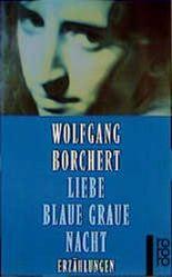 liebe blaue graue nacht erzhlungen - Wolfgang Borchert Lebenslauf
