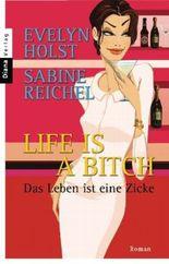 Life is a Bitch - Das Leben ist eine Zicke