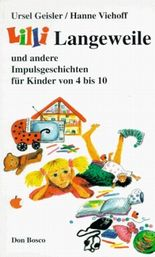 Lilli Langeweile und andere Impulsgeschichten für Kinder von 4 bis 10