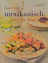 Lust auf mexikanisch. Step by Step. Verlockender Genuss aus würziger Küche