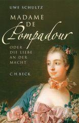 Madame de Pompadour oder die Liebe an der Macht