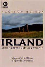 Magisch Reisen Irland. Begegnungen mit Ruinen, Sagen und Erdgeistern.