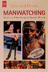 Manwatching. Reisen zur Erforschung der Spezies Mensch.