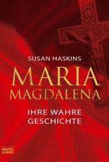 Maria Magdalena - ihre wahre Geschichte