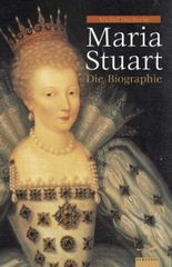 Maria Stuart - die Biographie