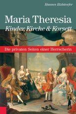 Maria Theresia - Kinder, Kirche & Korsett