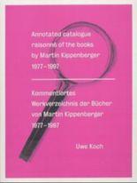 Martin Kippenberger. Kommentiertes Werkverzeichnis der Bücher 1979-1997